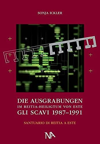 Die Ausgrabungen 1987-1991 im Reitia-Heiligtum von Este: Sonja Ickler