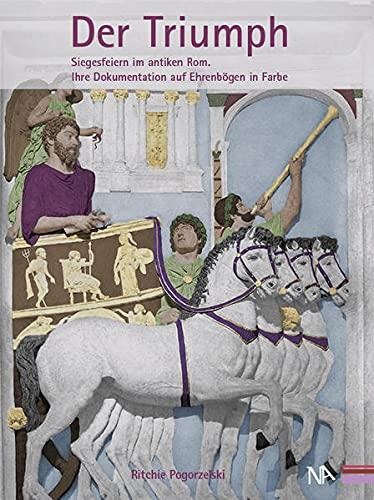 9783943904482: Der Triumph: Siegesfeiern im antiken Rom - Ihre Dokumentation auf Ehrenbögen in Farbe