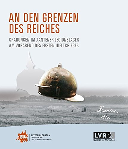An den Grenzen des Reiches. Grabungen im Xantener Legionslager am Vorabend des Ersten Weltkrieges.:...