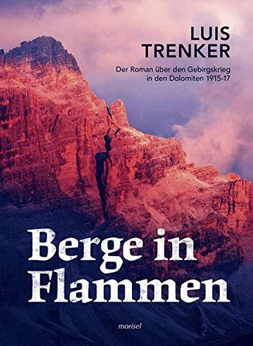 9783943915051: Berge in Flammen: Der Roman über den Gebirgskrieg in den Dolomiten 1915-17