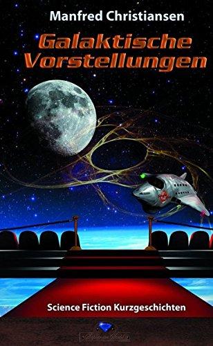 9783943948356: Galaktische Vorstellungen: Science Fiction Kurzgeschichten
