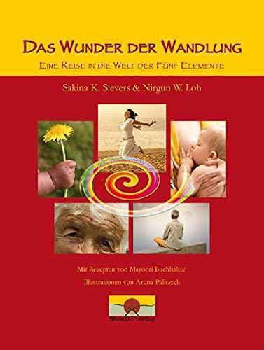 9783943986082: Das Wunder der Wandlung: Eine Reise in die Welt der Fünf Elemente