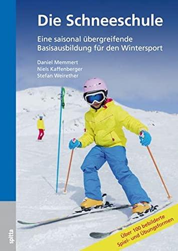 9783943996456: Die Schneeschule: Eine saisonal übergreifende Basisausbildung für den Wintersport Über 100 Spiel und Übungsformen