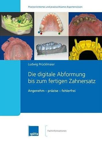 Die digitale Abformung bis zum fertigen Zahnersatz: Ludwig Prücklmaier
