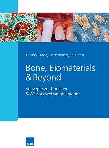 Bone, Biomaterials & Beyond: Konzepte zur Knochen- & Weichgewebsaugmentation: Antonio ...