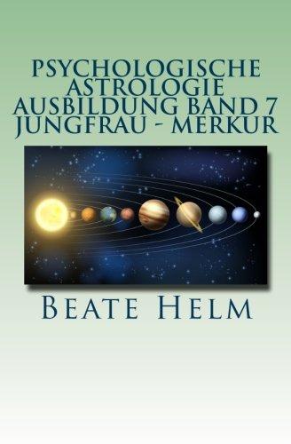 9783944013343: Psychologische Astrologie - Ausbildung Band 7 - Jungfrau - Merkur: Analyse - Vernunft - Strategie - Exaktheit - Arbeit - Gesundheitsbewusstsein: Volume 7