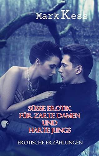 9783944028477: Süße Erotik für zarte Damen und harte Jungs - Erotische Erzählungen