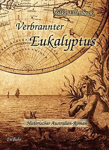 9783944028705: Verbrannter Eukalyptus - Historischer Australien-Roman