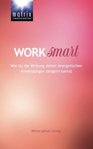 9783944032177: Work Smart: Wie du die Wirkung deiner energetischen Anwendungen steigern kannst