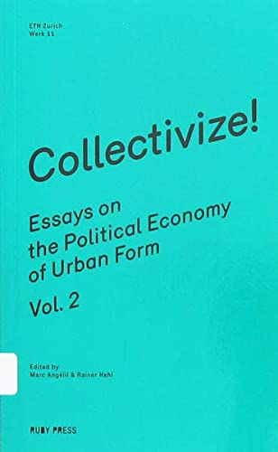 9783944074030: Collectivize! Essays On The Political Economy Of Urban Form Vol. 2