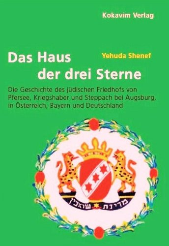 9783944092027: Das Haus der drei Sterne: Die Geschichte des jüdischen Friedhofs von Pfersee, Kriegshaber und Steppach bei Augsburg, in Österreich, Bayern und Deutschland