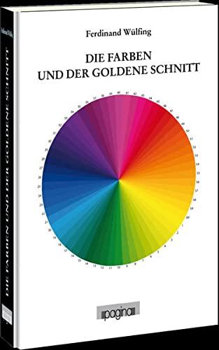 Die Farben und der goldene Schnitt: Ferdinand Wülfing