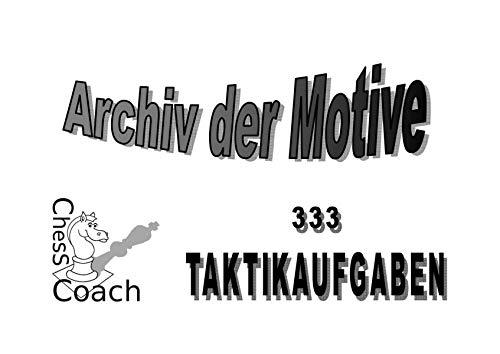 9783944158044: Archiv der Motive - 333 Taktikaufgaben zum Selbststudium: So prägen sich taktische Motive ins Gedächtnis ein!