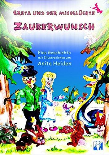 Greta und der missglückte Zauberwunsch: Eine Geschichte mit Illustrationen von Anita Heiden: ...