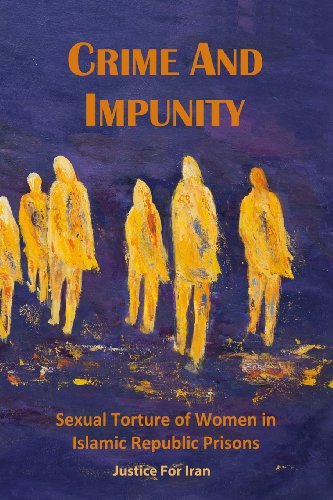 9783944191904: Crime and Impunity: Sexual Torture of Women in Islamic Republic Prisons (Volume 1)