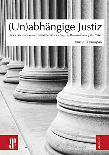9783944206059: (Un)abhängige Justiz: Die Gerichtsverfahren um Fethullah Gülen im Zuge der Demokratisierung der Türkei