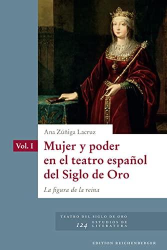 9783944244419: MUJER Y PODER EN EL TEATRO ESPAÑOL DEL SIGLO DE ORO: LA FIGURA DE LA REINA, 2 VOLS.