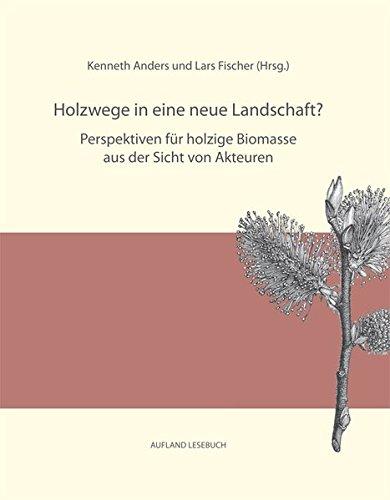 9783944249025: Holzwege in eine neue Landschaft? Perspektiven für holzige Biomasse aus der Sicht von Akteuren: Eine kulturwissenschaftliche Studie