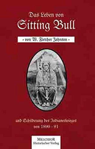 Das Leben von Sitting Bull: W. Fletcher Johnson