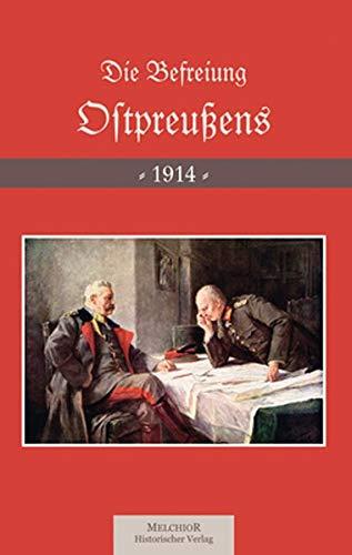 Die Befreiung Ostpreußens 1914. Reprint der Originalausgabe: Reichsarchiv