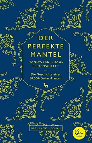 Der perfekte Mantel: Handwerk, Luxus, Leidenschaft -: Meg Lukens Noonan