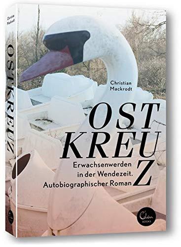 9783944296494: Ostkreuz: Erwachsenwerden in der Wendezeit