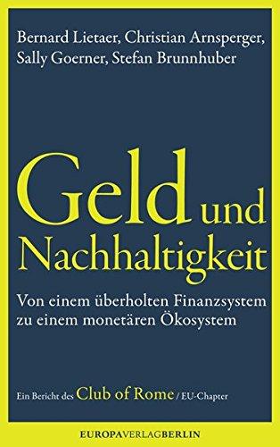 9783944305066: Geld und Nachhaltigkeit: Von einem überholten Finanzsystem zu einem monetären Ökosystem. Ein Bericht des Club of Rome, EU-Chapter