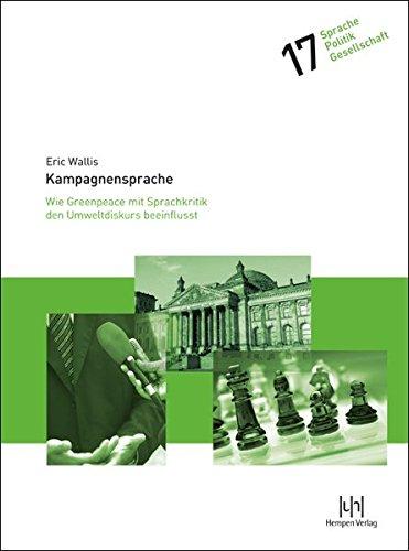 Kampagnensprache: Wie Greenpeace mit Sprachkritik den Umweltdiskurs beeinflusst (Hardback): Eric ...