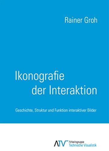 9783944331683: Ikonografie der Interaktion: Geschichte, Struktur und Funktion interaktiver Bilder