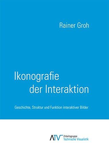9783944331690: Ikonografie der Interaktion: Geschichte, Struktur und Funktion interaktiver Bilder