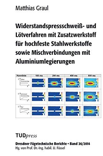 9783944331829: Widerstandspressschweiß- und Lötverfahren mit Zusatzwerkstoff für hochfeste Stahlwerkstoffe sowie Mischverbindungen mit Aluminiumlegierungen