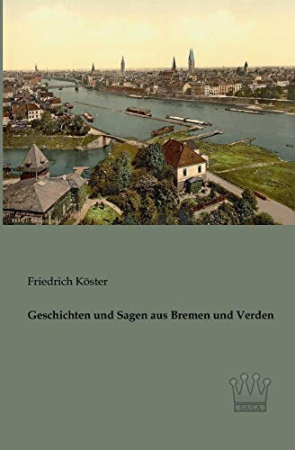 Geschichten Und Sagen Aus Bremen Und Verden: Friedrich Koester
