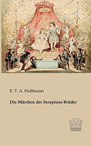 Die M rchen Der Serapions Br der (Paperback): E T A Hoffmann