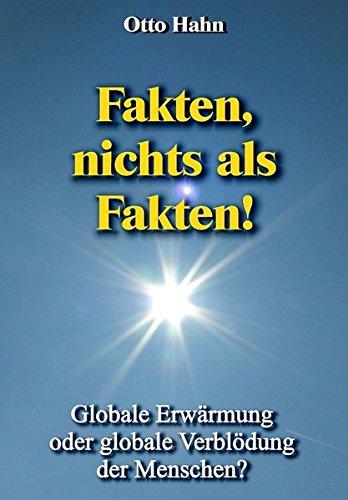 9783944354194: Fakten, nichts als Fakten!: Globale Erw�rmung oder globale Verbl�dung der Menschen?