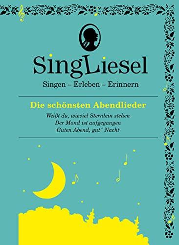 Singliesel 06 - Die schönsten Abendlieder: Singen - Erleben - Erinnern. Ein Mitsing- und ...