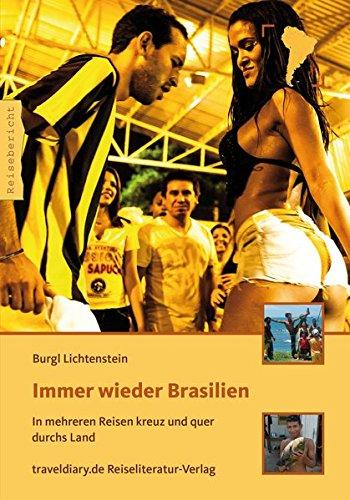 9783944365015: Immer wieder Brasilien: In mehreren Reisen kreuz und quer durchs Land