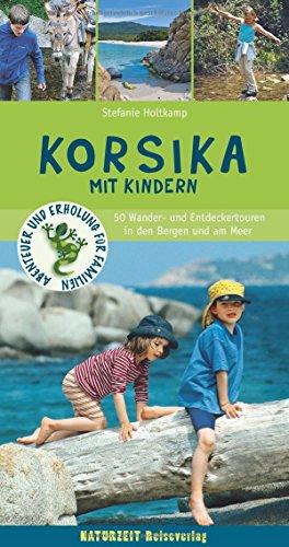 Korsika mit Kindern: 45 Wander- und Entdeckertouren für Familien