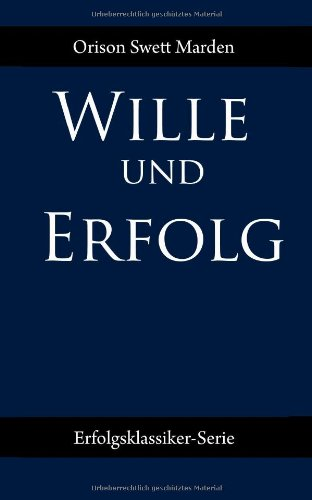 Wille und Erfolg (German Edition) (3944432266) by Orison Swett Marden