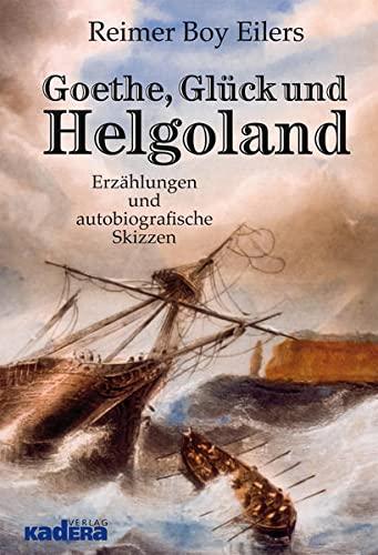 9783944459479: Goethe, Glück und Helgoland: Erzählungen und autobiografische Skizzen