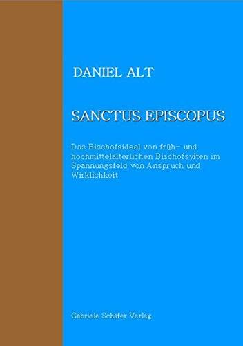 9783944487007: Sanctus episcopus: Das Bischofsideal von früh- und hochmittelalterlichen Bischofsviten im Sapnnungsfeld von Anspruch und Wirklichkeit
