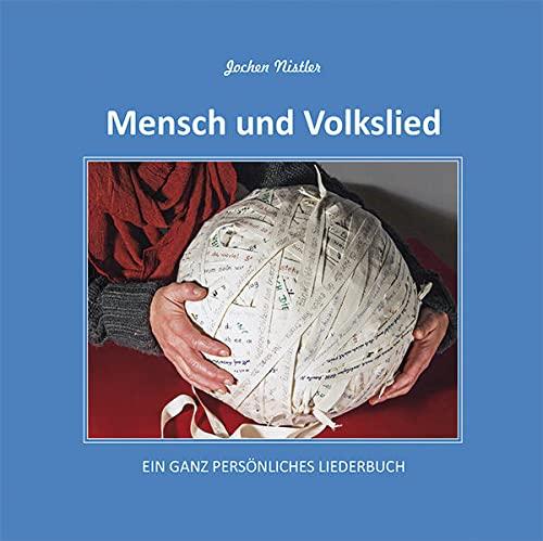 Mensch und Volkslied: Ein ganz persönliches Liederbuch - Jochen Nistler