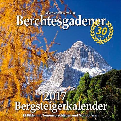 9783944501277: Berchtesgadener Bergsteigerkalender 2017: 30 Jahre Bergsteigerkalender
