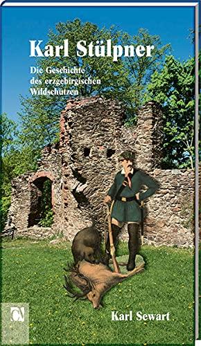 9783944509181: Karl Stülpner: Die Geschichte des erzgebirgischen Wildschützen