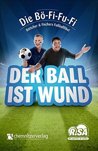 9783944509358: Der Ball ist wund: Die Böttcher & Fischer Fußballfibel