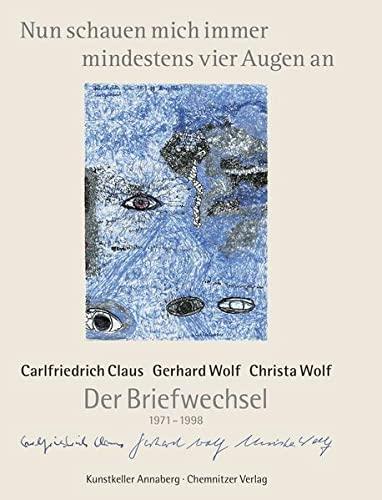 Nun schauen mich immer mindestens vier Augen an : Der Briefwechsel 1971 - 1998 - Carlfriedrich Claus
