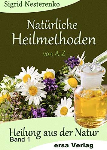 Natürliche Heilmethoden von A-Z. Bd.1: Nesterenko, Sigrid /