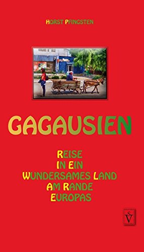 Gagausien: Reise in ein wundersames Land am: Horst Pfingsten