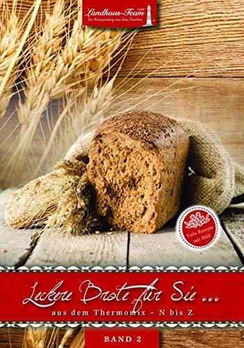 Leckere Brote für Sie 02 . aus dem Thermomix N bis Z: Landhaus-Team GmbH