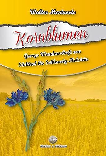 9783944580029: Kornblumen: Georgs Wanderschaft von Südtirol bis Schleswig-Holstein