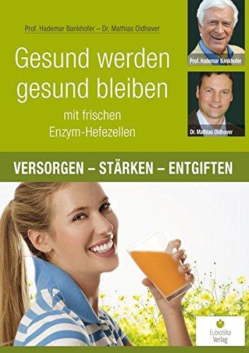 9783944592008: Gesund werden, gesund bleiben mit frischen Enzym-Hefezellen: Versorgen - Stärken - Entgiften